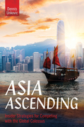 Asia Ascending: Insider Strategies for Competing with the Global Colossus