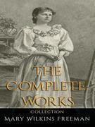 Mary Wilkins Freeman: The Complete Works