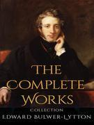 Edward Bulwer-Lytton: The Complete Works