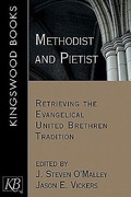 Methodist and Pietist: Retrieving the Evangelical United Brethren Tradition