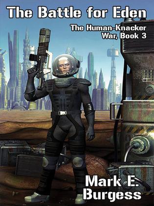 The Battle for Eden: The Human-Knacker War, Book 3