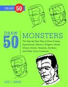 Draw 50 Monsters: The Step-by-Step Way to Draw Creeps, Superheroes, Demons, Dragons, Nerds, Ghouls, Giants, Vampires, Zombies, and Other Scary Creatur