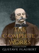 Gustave Flaubert: The Complete Works