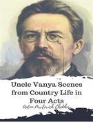 Uncle Vanya Scenes from Country Life in Four Acts