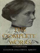 Eleanor Hallowell Abbott: The Complete Works