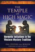 The Temple of High Magic: Hermetic Initiations in the Western Mystery Tradition
