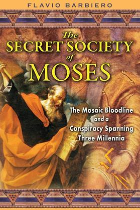 The Secret Society of Moses: The Mosaic Bloodline and a Conspiracy Spanning Three Millennia