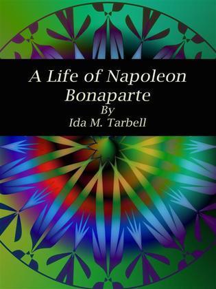 A Life of Napoleon Bonaparte