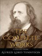 Alfred Lord Tennyson: The Complete Works