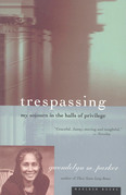 Trespassing: My Sojourn in the Halls of Privilege