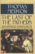Last Of The Fathers: Saint Bernard Of Clairvaux And The Encyclical Letter Doctor Mellifluus