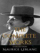 Maurice Leblanc: The Complete Works