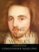 Christopher Marlowe: The Complete Works