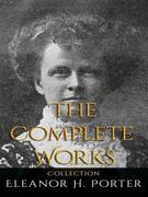 Eleanor H. Porter: The Complete Works
