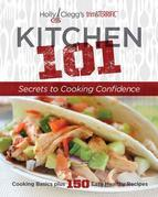 Holly Clegg's trim&amp;TERRIFIC KITCHEN 101: Secrets to Cooking Confidence: Cooking Basics plus 150 Easy Healthy Recipes