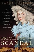 Privilege and Scandal: The Remarkable Life of Harriet Spencer, Sister of Georgiana