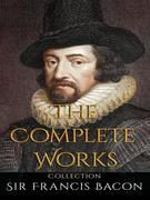 Sir Francis Bacon: The Complete Works