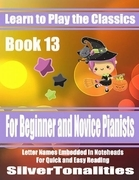 Learn to Play the Classics Book 13 - For Beginner and Novice Pianists Letter Names Embedded In Noteheads for Quick and Easy Reading