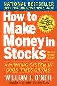 How to Make Money in Stocks:  A Winning System in Good Times and Bad, Fourth Edition: A Winning System in Good Times and Bad, Fourth Edition