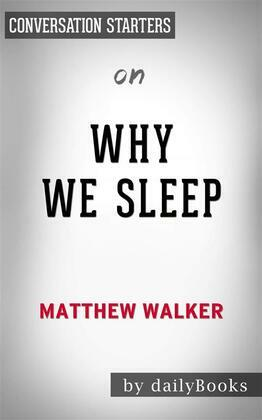 Why We Sleep: Unlocking the Power of Sleep and Dreams??????? by Matthew Walker | Conversation Starters