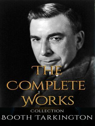 Booth Tarkington: The Complete Works