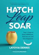 Hatch, Leap, Soar
