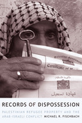 Records of Dispossession: Palestinian Refugee Property and the Arab-Israeli Conflict