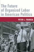The Future of Organized Labor in American Politics