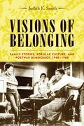 Visions of Belonging: Family Stories, Popular Culture, and Postwar Democracy, 1940-1960