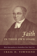 Faith in Their Own Color: Black Episcopalians in Antebellum New York City