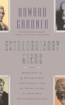 Extraordinary Minds: Portraits Of 4 Exceptional Individuals And An Examination Of Our Own Extraordinariness