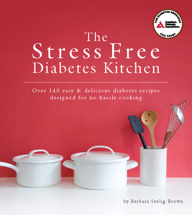 The Stress Free Diabetes Kitchen: Over 150 Easy and Delicious Diabetes Recipes Designed for No-Hassle Cooking