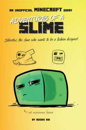 Adventures of a Slime: An Unofficial Minecraft Diary