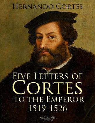 Five Letters of Cortes to the Emperor: 1519-1526