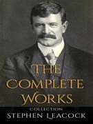 Stephen Leacock: The Complete Works