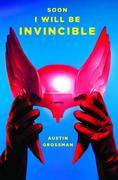 Soon I Will Be Invincible: A Novel