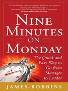 Nine Minutes on Monday: The Quick and Easy Way to Go From Manager to Leader: The Quick and Easy Way to Go From Manager to Leader