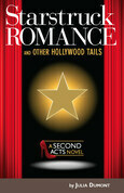 Starstruck Romance and Other Hollywood Tails: A Second Acts Novel