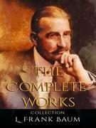 L. Frank Baum: The Complete Works