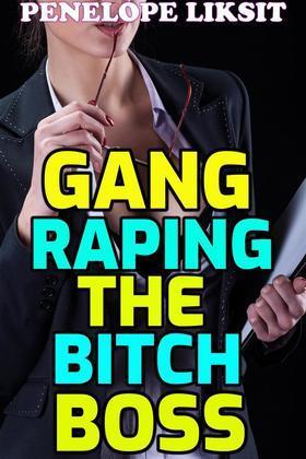 Gang Raping The Bitch Boss