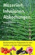 Mazeriert, Infusionen, Abkochungen. Biodynamische Präparate für den Garten und den Gemüsegarten.