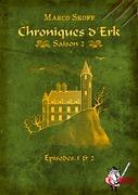 Chroniques d'Erk saison 2, épisodes 1 et 2