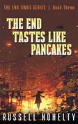 The End Tastes Like Pancakes