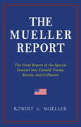 THE MUELLER REPORT: The Full Report on Donald Trump, Collusion, and Russian Interference in the 2016 U.S. Presidential Election