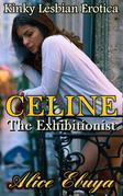 Celine: The Exhibitionist