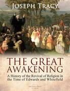 The Great Awakening: A History of the Revival of Religion in the Time of Edwards and Whitefield