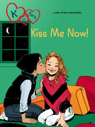 K for Kara 3 - Kiss Me Now!