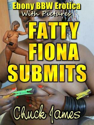 Fatty Fiona Submits - Explicit Edition