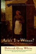 Deborah Gray White - Ar'n't I a Woman?: Female Slaves in the Plantation South (Revised Edition)