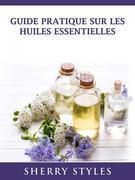 Guide Pratique Sur Les Huiles Essentielles